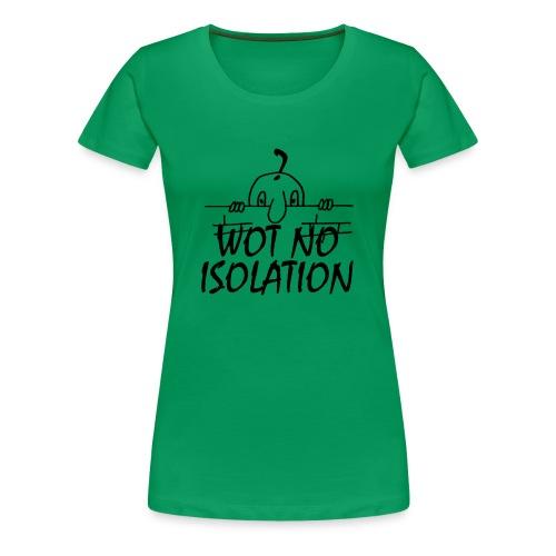 WOT NO ISOLATION - Women's Premium T-Shirt
