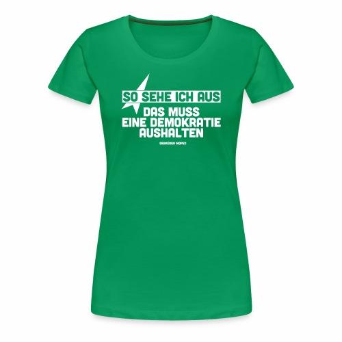 So sehe ich aus - Frauen Premium T-Shirt