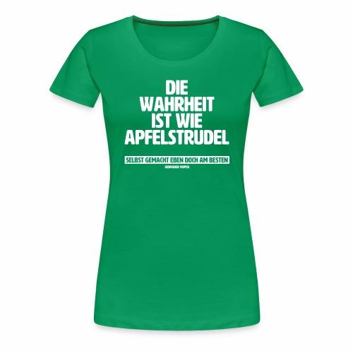 Die Wahrheit ist wie Apfelstrudel - Frauen Premium T-Shirt