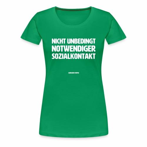 Nicht unbedingt notwendiger Sozialkontakt - Frauen Premium T-Shirt