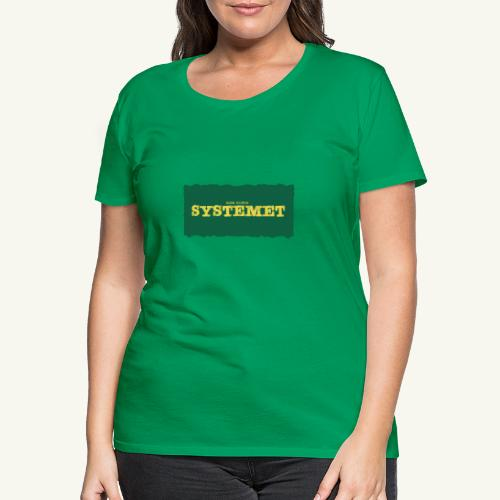 Glöm aldrig Systemet - Premium-T-shirt dam