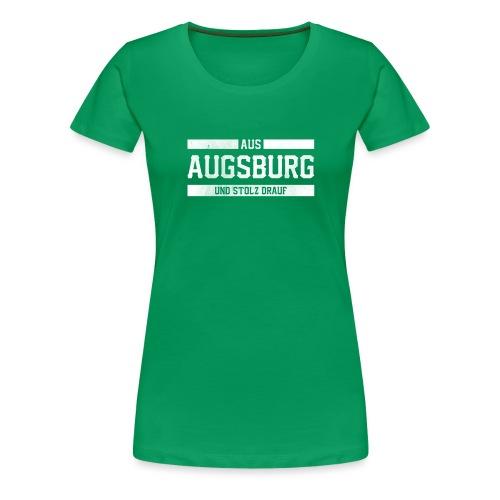 Augsburg Aus Augsburg und Stolz Stolzer Augsburger - Frauen Premium T-Shirt