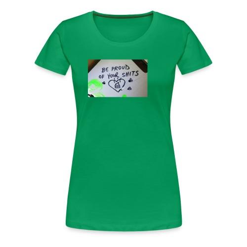 Be proud of your shits! - Frauen Premium T-Shirt