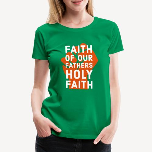 FAITH OF OUR FATHERS - Women's Premium T-Shirt