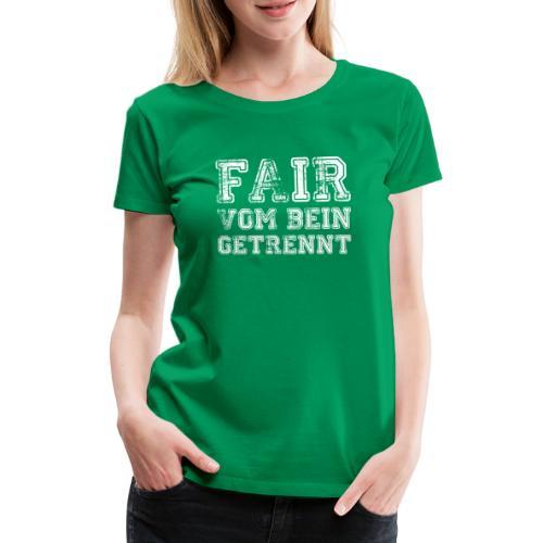 Fair vom Bein getrennt - Frauen Premium T-Shirt