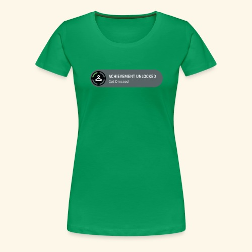 Achievement Unlocked: Got Dressed - Women's Premium T-Shirt