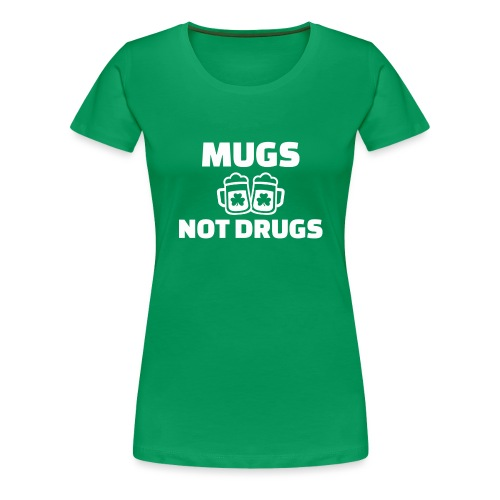MUGS NOT DRUGS - T-shirt Premium Femme