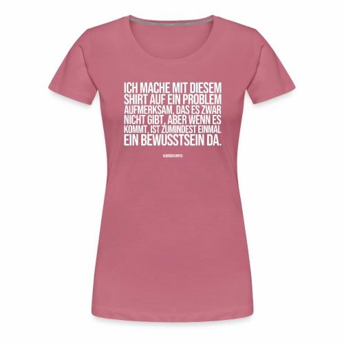Problembewusstsein - Frauen Premium T-Shirt