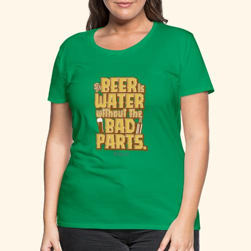 Bier Spruch Beer is Water without the Bad Parts - Frauen Premium T-Shirt