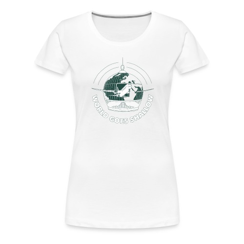 World Goes Shallow - Dame premium T-shirt