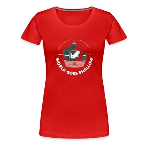 World Goes Shallow - Dame premium T-shirt