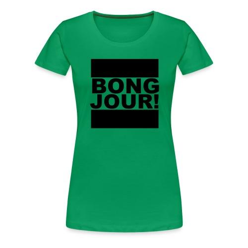 BONGJOUR! - Frauen Premium T-Shirt