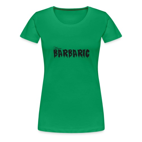 How Barbaric Black and White Design - Women's Premium T-Shirt