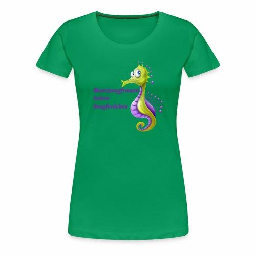 Meerjungfrauen haben Seepferdchen - Frauen Premium T-Shirt