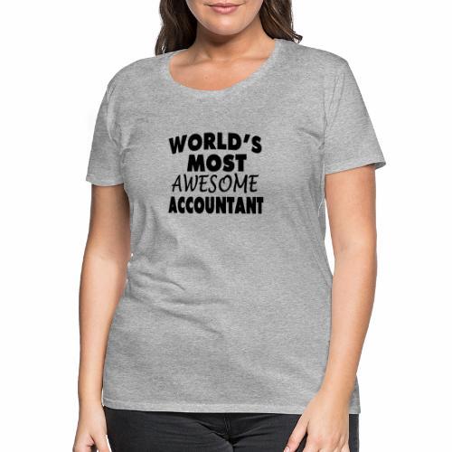 Black Design World s Most Awesome Accountant - Frauen Premium T-Shirt
