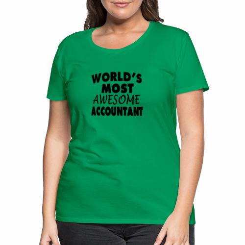Black Design World s Most Awesome Accountant - Frauen Premium T-Shirt