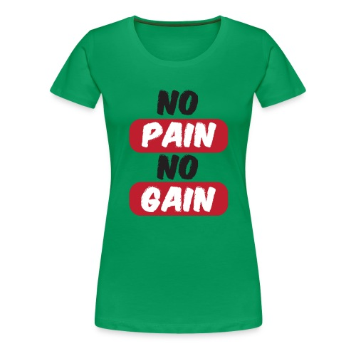 no pain no gain t shirt design fitness - Maglietta Premium da donna