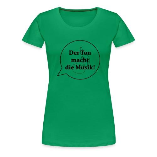 Der Ton macht die Musik - - Frauen Premium T-Shirt