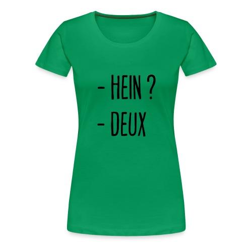 - Hein ? - Deux ! - T-shirt Premium Femme