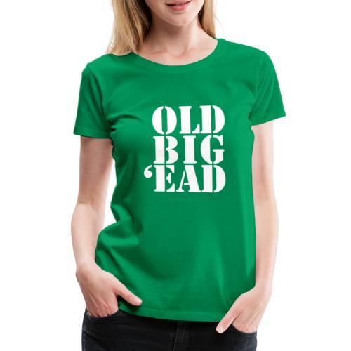 Old Big 'Ead - Women's Premium T-Shirt