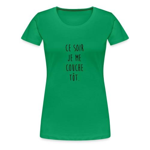Ce soir je me couche tôt. - T-shirt Premium Femme
