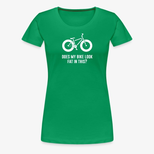 Does my bike look fat in this? - Women's Premium T-Shirt