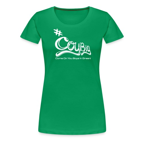 COYBIG - Come on you boys in green - Women's Premium T-Shirt
