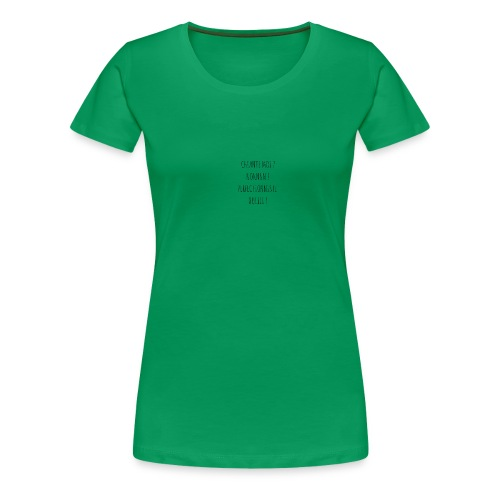 CHIANTE MOI ? - T-shirt Premium Femme