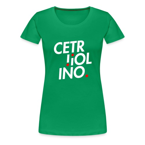 Cetr!ol!no. (Dark T-Shirt) - Maglietta Premium da donna