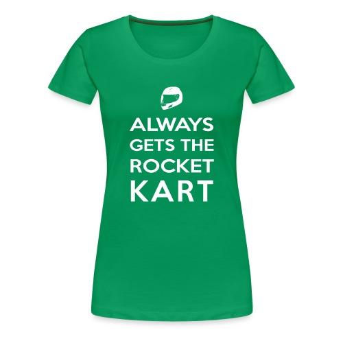 I Always Get the Rocket Kart - Women's Premium T-Shirt
