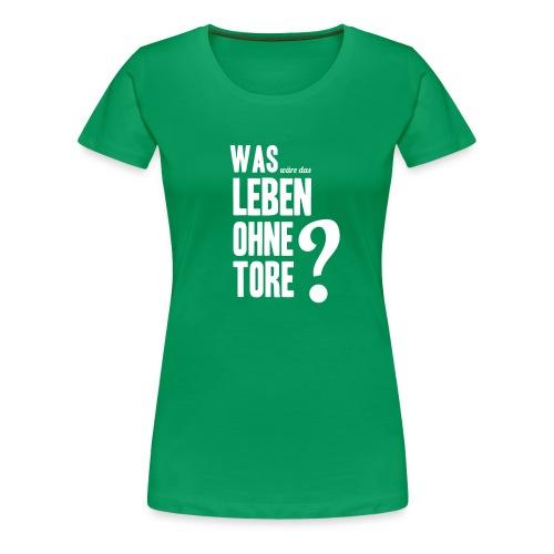 Ohne Tore - Frauen Premium T-Shirt