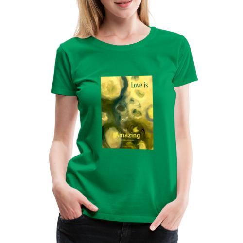 Love is Amazing - Premium-T-shirt dam