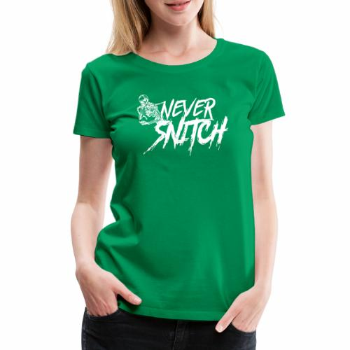 never snitch - Frauen Premium T-Shirt