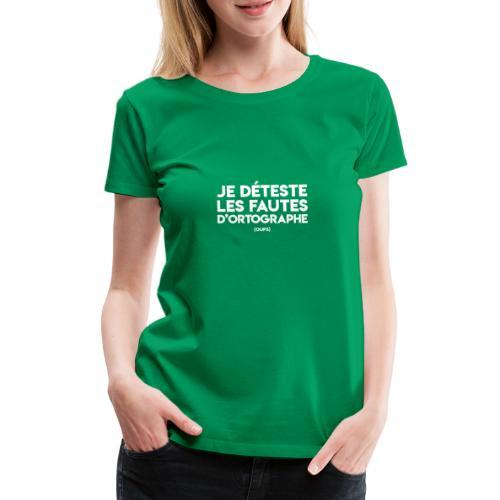 Je déteste les fautes d'ortographe (oups) - T-shirt Premium Femme
