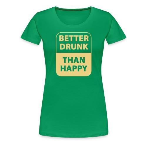 mieux ivre qu'heureux - T-shirt Premium Femme
