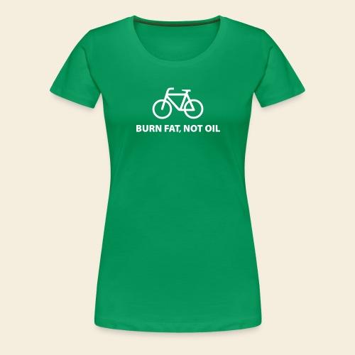 burnfatnotoil - Frauen Premium T-Shirt
