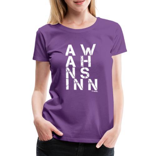 A Wahnsinn! - Frauen Premium T-Shirt