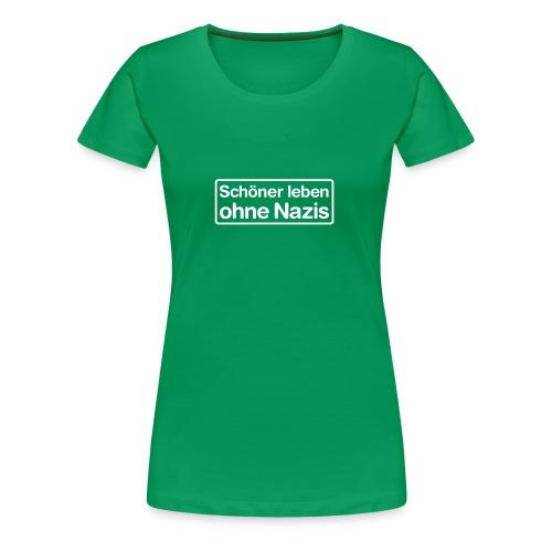 Schöner leben ohne Nazis - Frauen Premium T-Shirt