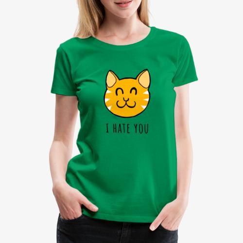 I HATE YOU - Camiseta premium mujer