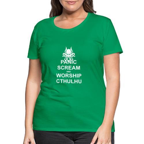 Panic Scream and Worship Cthulhu - Frauen Premium T-Shirt