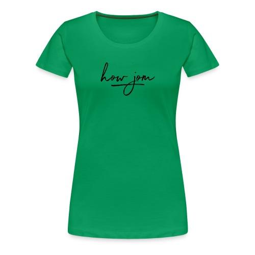 How jom - Vrouwen Premium T-shirt