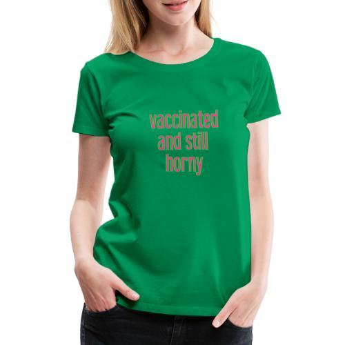 vaccinated-and-still-horny - Frauen Premium T-Shirt