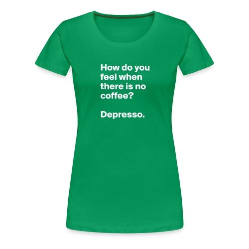 Boldomatic - Espresso Despresso - Frauen Premium T-Shirt