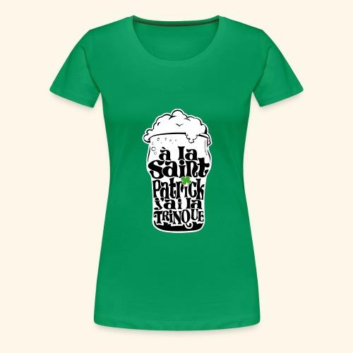 SAINT PATRICK j'ai la TRINQUE - T-shirt Premium Femme