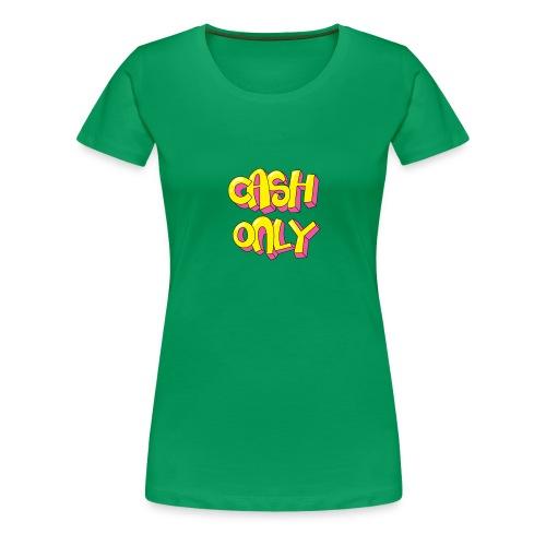 Cash only - Vrouwen Premium T-shirt