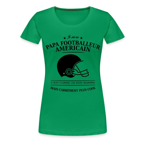 papa footballeur américai - T-shirt Premium Femme