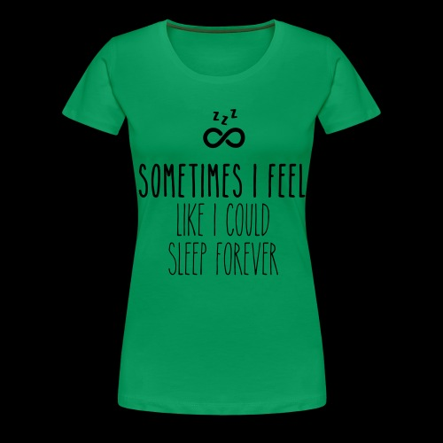 Sometimes I feel like I could sleep forever - Frauen Premium T-Shirt