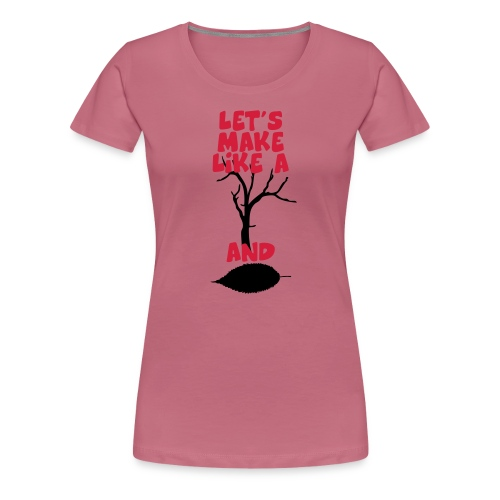 Make like a tree - Vrouwen Premium T-shirt