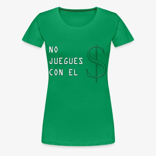 NO JUEGUES CON EL DINERO - Camiseta premium mujer