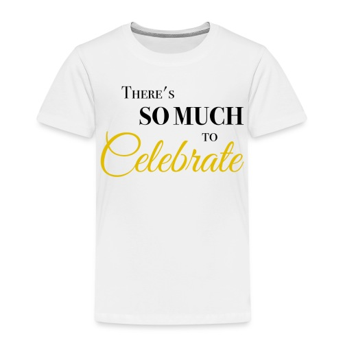 There's so much to celebrate - Kinderen Premium T-shirt